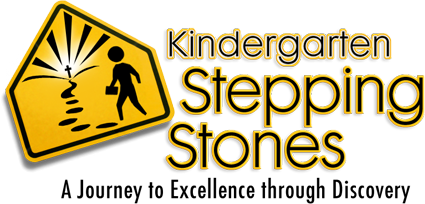 Kindergarten Stepping Stones, A Journey to Excellence Through Discovery